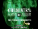 Química: Uma História Volátil - Episódio 3 - O Poder dos Elementos - Parte 1