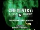 Química: Uma História Volátil - Episódio 3 - O Poder dos Elementos - Parte 2