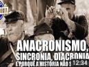 Anacronismo, sincronia, diacronia e porque a história não se repete
