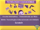 Série: Tecnologias Educacionais em Debate - Scratch - Parte 2