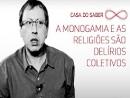 Lacan: A monogamia e as religiões são delírios coletivos - Welson Barbato