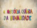 A história química da humanidade