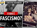 O que é Fascismo? - Conceitos Históricos