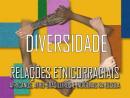 Diversidade – Relações etnicorraciais africanas, afro-brasileiras e indígenas