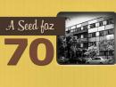 A Seed faz 70