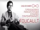 Cinco pensadores para entender o mundo contemporâneo: Foucault