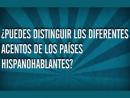 Cuántos acentos hispanohablantes reconoces