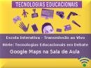 Série: Tecnologias Educacionais em Debate - Google Maps na Sala de Aula