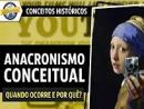 Anacronismo Conceitual: quando ocorre e por quê?