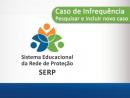 1° Parte - Serp - Caso de Infrequência: Pesquisar e Incluir Novo Caso