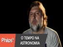 Astronomia: Como Surgiu o Tempo?