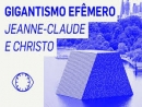 Gigantismo Efêmero | A arte de Jeanne-Claude e Christo